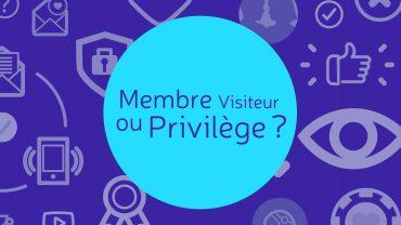 Membre Privilège ou Visiteur ?